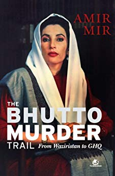 The Bhutto Murder Trail From Waziristan To GHQ