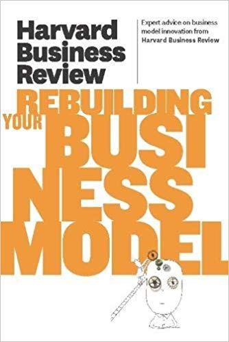 HBR On Rebuilding Your Beusiness Model
