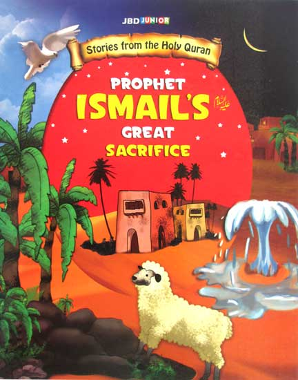 PROPHET ISMAIL'S GREAT SACRIFICE - Stories from the Holy Quran