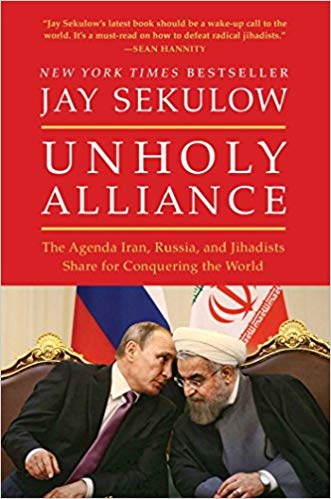 Unholy Alliance: Iran, Russia, and Radical Islam's Agenda for Conqueringthe World