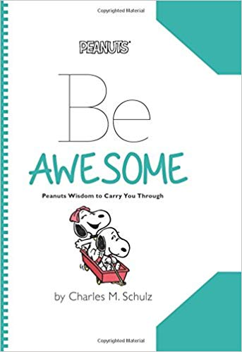 Be Awesome: Peanuts Wisdom to Carry You Through