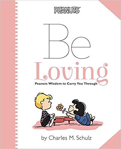 Be Loving: Peanuts Wisdom to Carry You Through