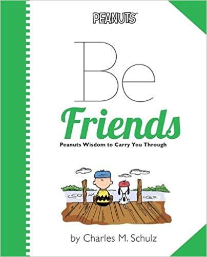 Be Friends:Peanuts Wisdom to Carry You Through