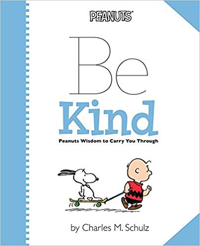 Be Kind: Peanuts Wisdom to Carry You Through