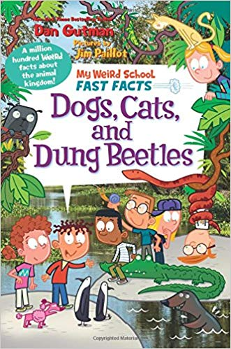 Dogs, Cats, and Dung Beetles (My Weird School Fast Facts 5)