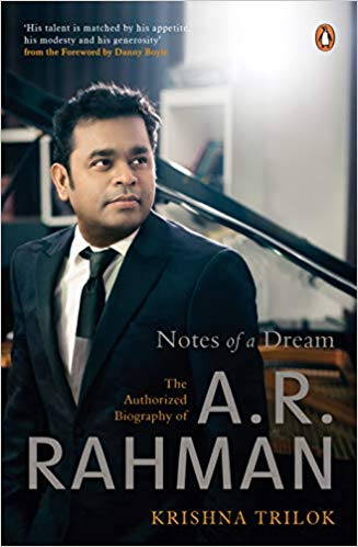 Notes of a Dream The Authorized Biography of A.R. Rahman