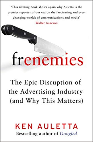Frenemies: The Epic Disruption of the Advertising Industry