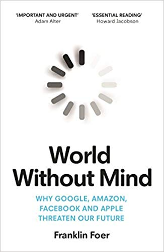 World Without Mind: Why Google, Amazon, Facebook and Apple threaten our future