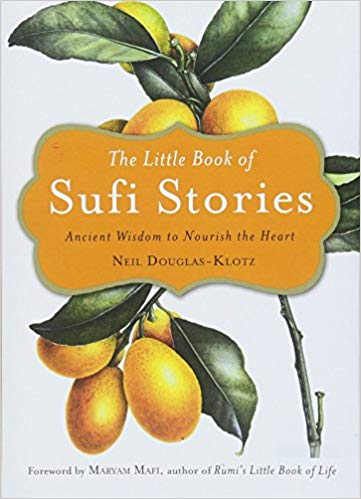 The Little Book of Sufi Stories: Ancient Wisdom to Nourish the Heart