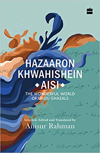 Hazaron Khawaishen Aisi: The Wonderful World of Urdu Ghazals