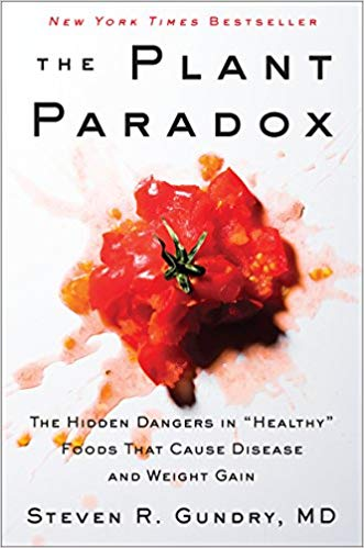 """The Plant Paradox: The Hidden Dangers in """"Healthy"""" Foods That Cause Disease and Weight Gain"""