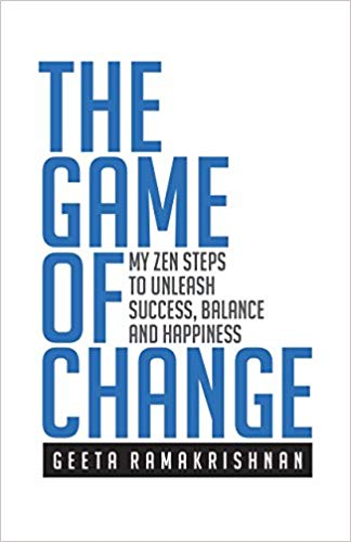 The Game Of Change: Zen Steps To Unleash Success, Balance And Happiness