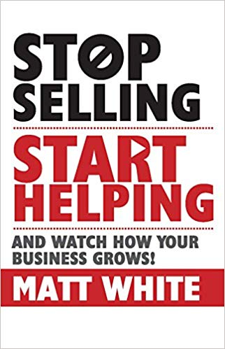 Stop selling Start helping: And Watch How your Business Grows