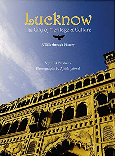 Lucknow: The City of Heritage & Culture: A Walk Through History