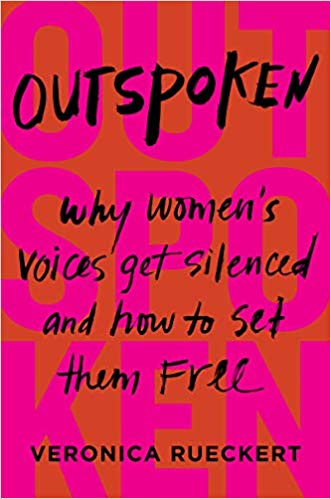 Outspoken: Why Women's Voices Get Silenced and How to Set Them Free