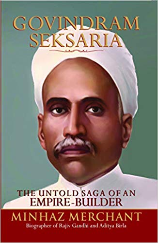 Govindram Seksaria : The Untold Saga of an Emipre-Builder