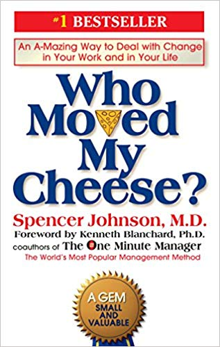 Who Moved My Cheese: An A-Mazing Way to Deal with Change in Your Work and in Your Life