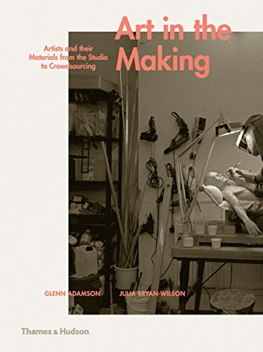 Art in the Making: Artists and their Materials from the Studio to Crowdsourcing