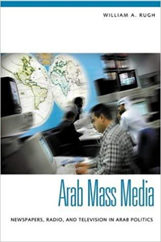 Arab Mass Media: Newspapers, Radio, and Television in Arab Politics