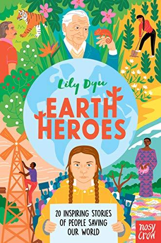 Earth Heroes: Twenty Inspiring Stories of People Saving Our World