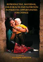 REPRODUCTIVE, MATERNAL, CHILD HEALTH AND NUTRITION IN PAKISTAN: OPPORTUNITIES FOR CHANGE