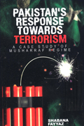 PAKISTAN'S RESPONSE TOWARDS TERRORISM  A CASE STUDY OF MUSHRRAF REGIME