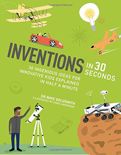 Inventions in 30 seconds : 30 ingenious ideas for innovative kids explained in half a minute