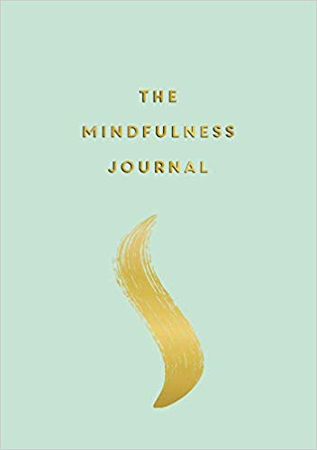 The Mindfulness Journal - Tips and Exercises to Help You Find Peace in Every Day
