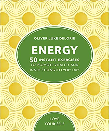 Energy: 50 Instant Exercises To Promote Vitality And Inner Strength Every Day