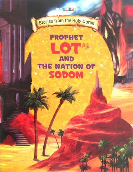 Prophet Lot and the nation of sodom Stories from the holy Quran