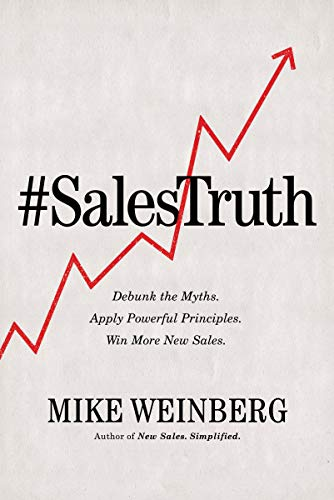 Sales Truth: Debunk the Myths. Apply Powerful Principles. Win More New Sales