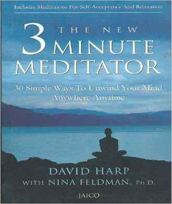 The New 3 Minute Meditator  30 Simple Ways To Unwind Your Mind Anywhere Anytime