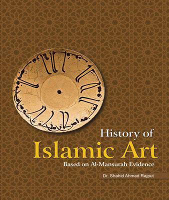 HISTORY OF ISLAMIC ART: BASED ON AL-MANSURAH(T)