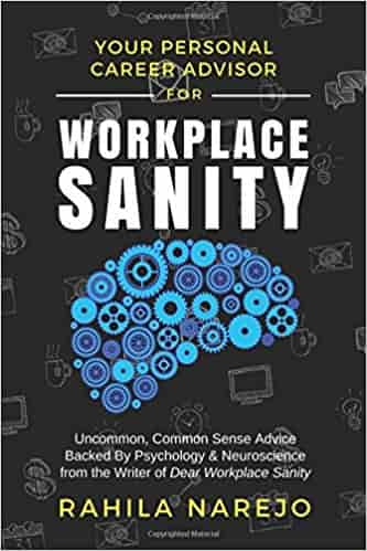 Workplace Sanity: Uncommon, Common Sense Advice Backed By Psychology & Neuroscience from the Writer of Dear Workplace Sanity