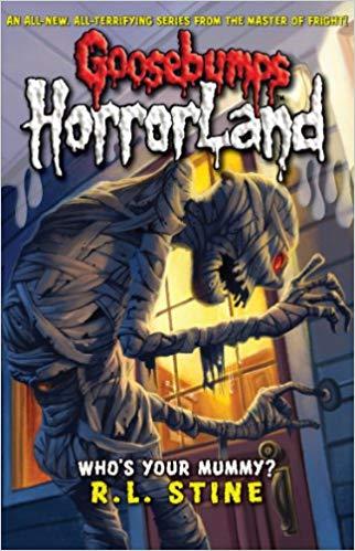 Goosebumps Horrorland 6: Whos Your Mummy