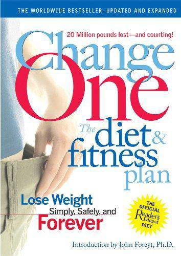 Change One The Diet and Fitness Plan Lose Weight Simply Safely and Forever