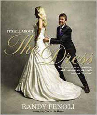 It's All About The Dress: Savvy Secrets, Priceless Advice, and Inspiring Stories to Help you Find 'The One