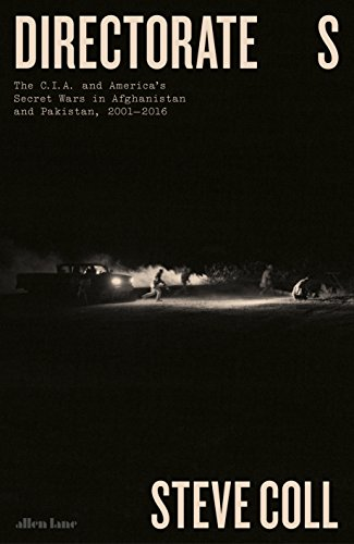 Directorate S The C.I.A and America's Secret Wars in Afghanistan and Pakistan 2001–2016 - (HB)