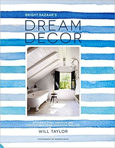 Dream Decor Styling a Cool Creative and Comfortable Home, Wherever You Live