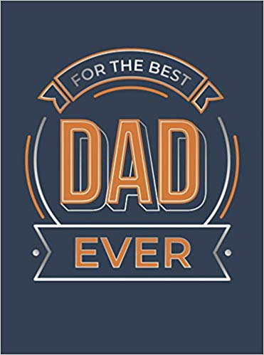 For the Best Dad Ever - The Perfect Gift to Give to Your Dad  - (HB)