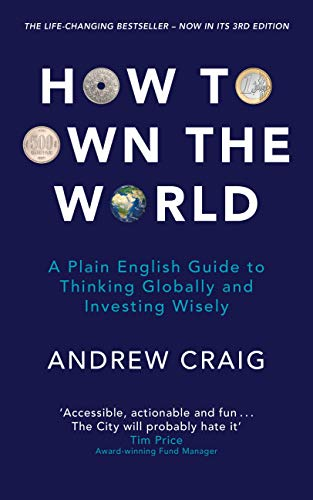 How to Own the World: A Plain English Guide to Thinking Globally and Investing Wisely -  (PB)
