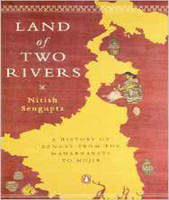 Land of Two Rivers: A History of Bengal from the Mahabharata to Mujib