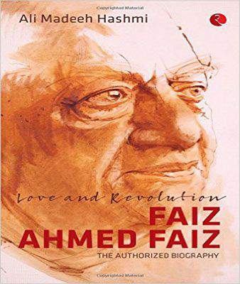 Love and Revolution Faiz Ahmed Faiz The Authorized Biography