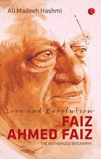 Love and Rolution Faiz Ahmed Faiz The Authorized Biography