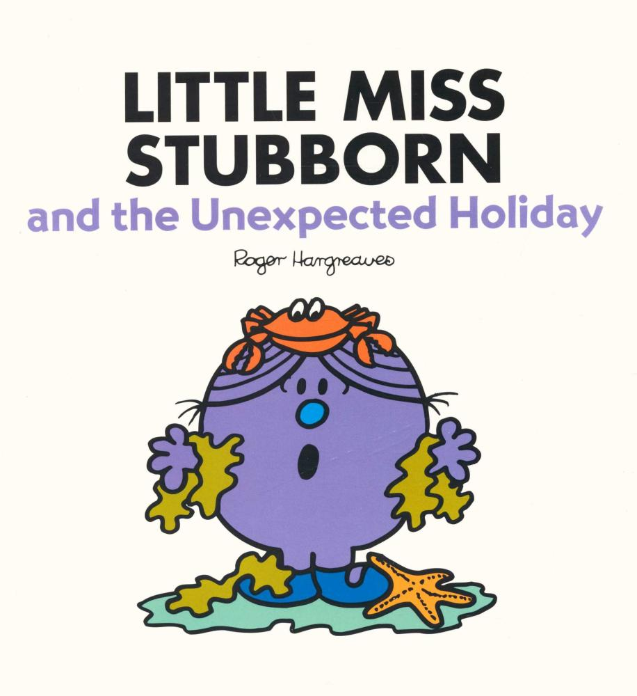 Little Miss Stubborn and the Unexpected Holiday By : Roger Hargreaves