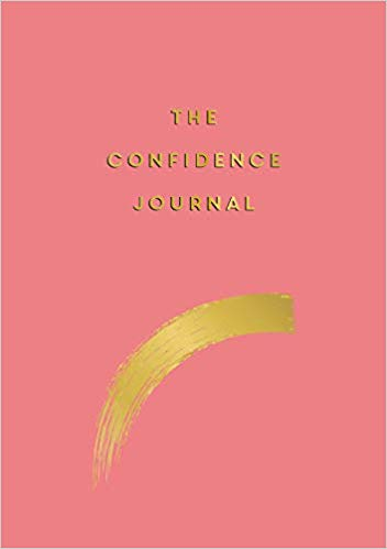 The Confidence Journal - Tips and Exercises to Help You Overcome Self-Doubt -  (PB)