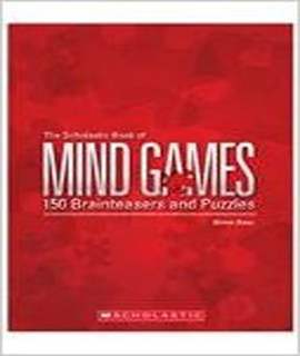 The Scholastic Book Of Mind Games: 150 Brainteasers And Puzzles