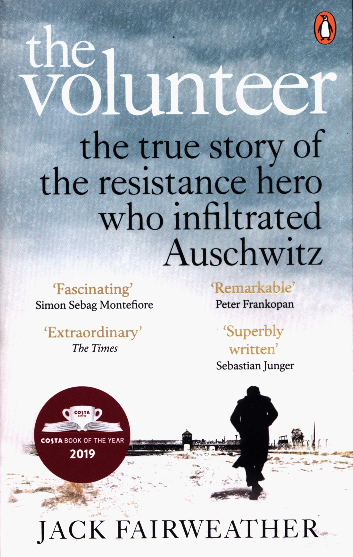 The Volunteer : The True Story of the Resistance Hero who Infiltrated Auschwitz - (PB)