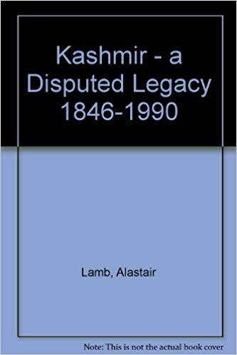 KASHMIR - A Disputed Legacy 1846-1990