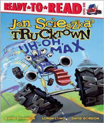 Uh Oh Max Jon Scieszka's Trucktown